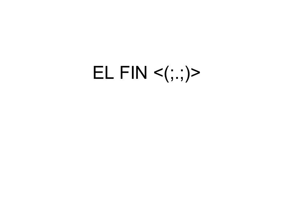 EL FIN <(;.;)>