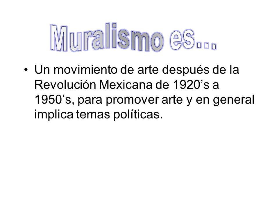 Muralismo es… Un movimiento de arte después de la Revolución Mexicana de 1920's a 1950's, para promover arte y en general implica temas políticas.