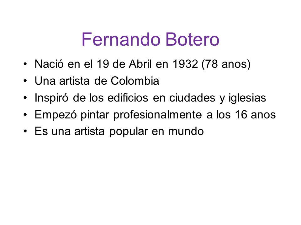 Fernando Botero Nació en el 19 de Abril en 1932 (78 anos)
