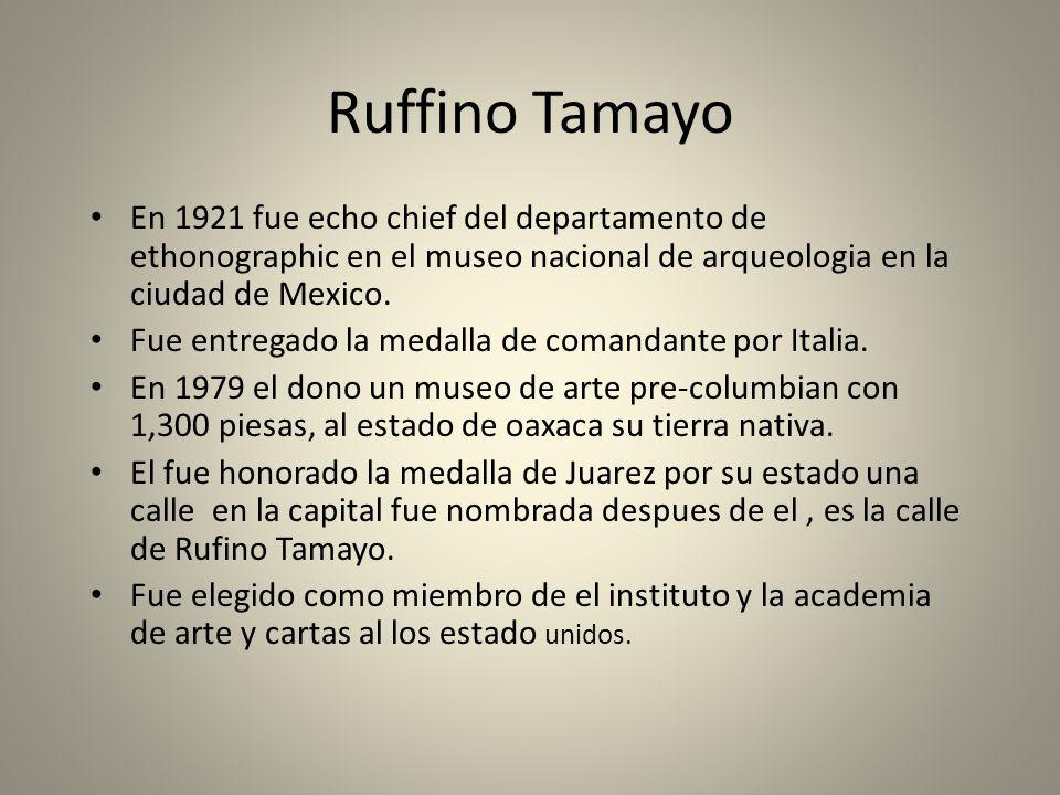 Ruffino Tamayo En 1921 fue echo chief del departamento de ethonographic en el museo nacional de arqueologia en la ciudad de Mexico.