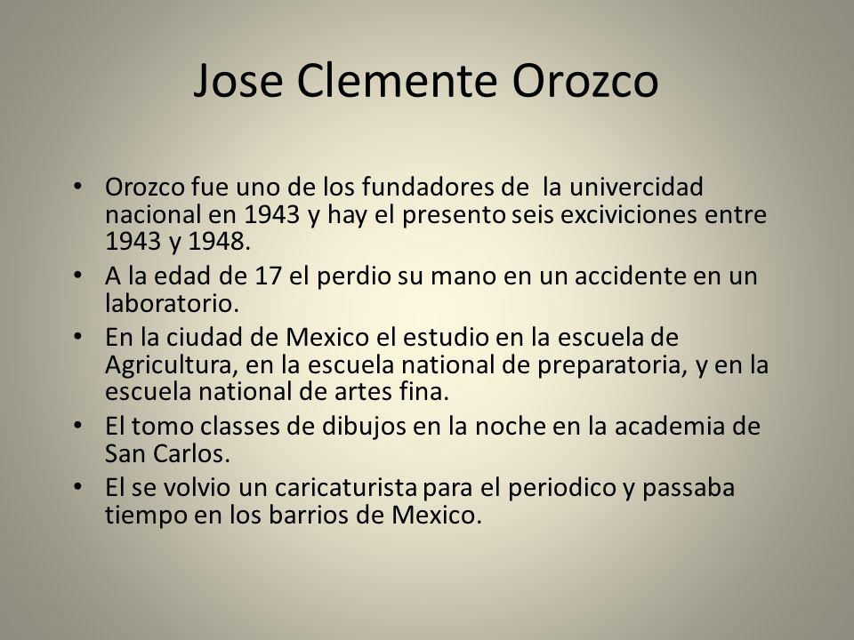 Jose Clemente Orozco Orozco fue uno de los fundadores de la univercidad nacional en 1943 y hay el presento seis exciviciones entre 1943 y 1948.