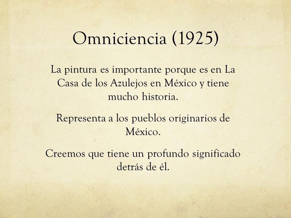 Omniciencia (1925) La pintura es importante porque es en La Casa de los Azulejos en México y tiene mucho historia.