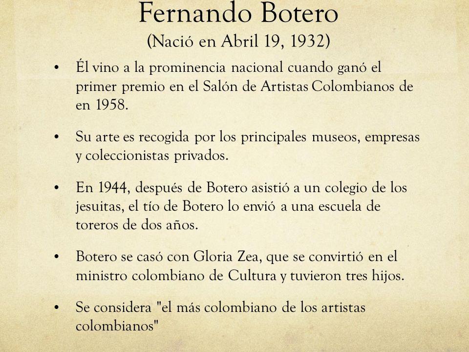 Fernando Botero (Nació en Abril 19, 1932)