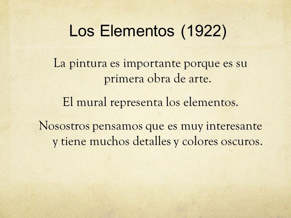 Los Elementos (1922) La pintura es importante porque es su primera obra de arte. El mural representa los elementos.
