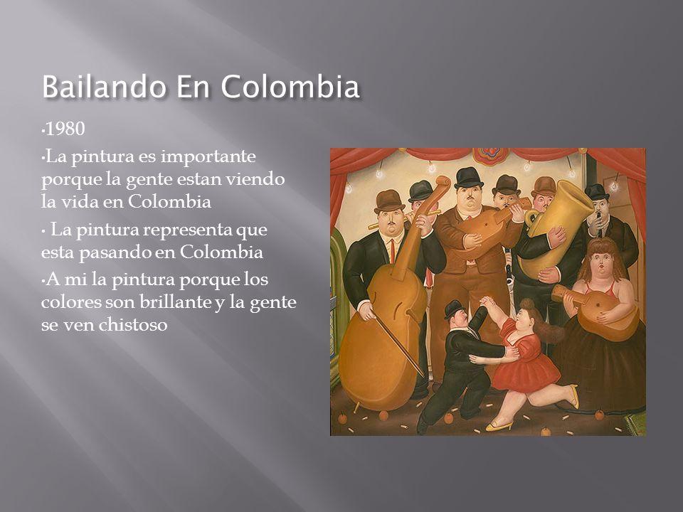 Bailando En Colombia 1980. La pintura es importante porque la gente estan viendo la vida en Colombia.