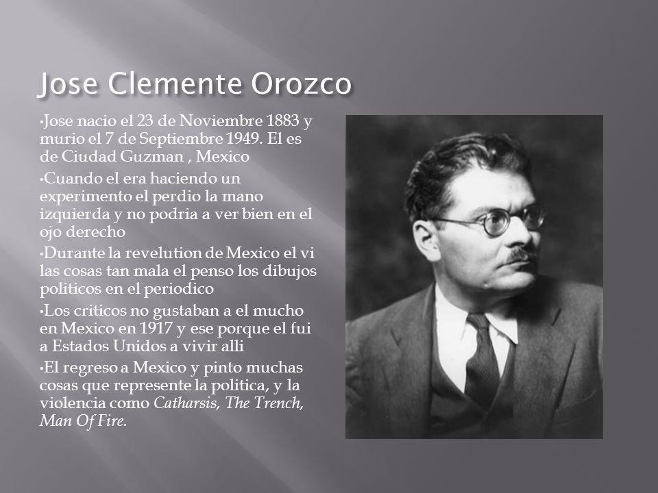 Jose Clemente Orozco Jose nacio el 23 de Noviembre 1883 y murio el 7 de Septiembre 1949. El es de Ciudad Guzman , Mexico.