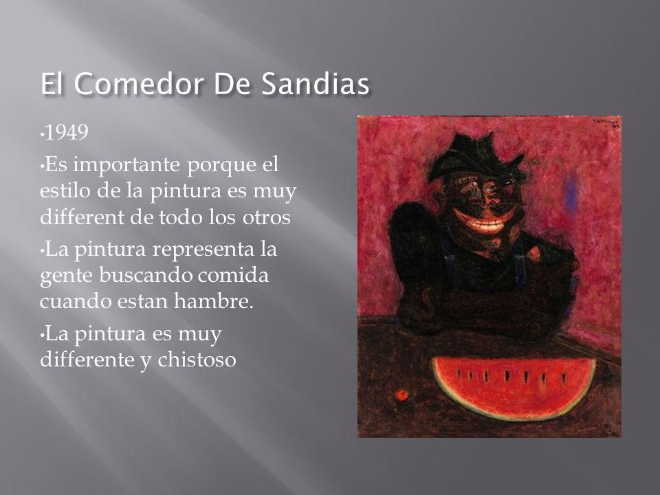 El Comedor De Sandias 1949. Es importante porque el estilo de la pintura es muy different de todo los otros.