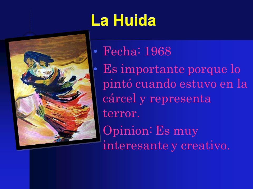 La Huida Fecha: 1968. Es importante porque lo pintó cuando estuvo en la cárcel y representa terror.