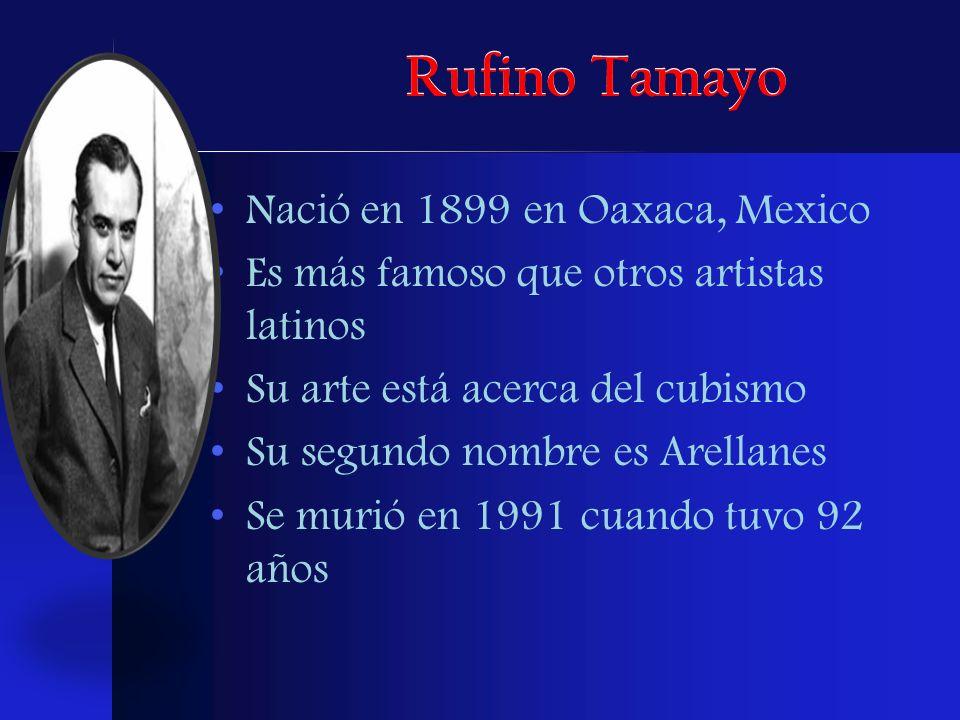 Rufino Tamayo Nació en 1899 en Oaxaca, Mexico