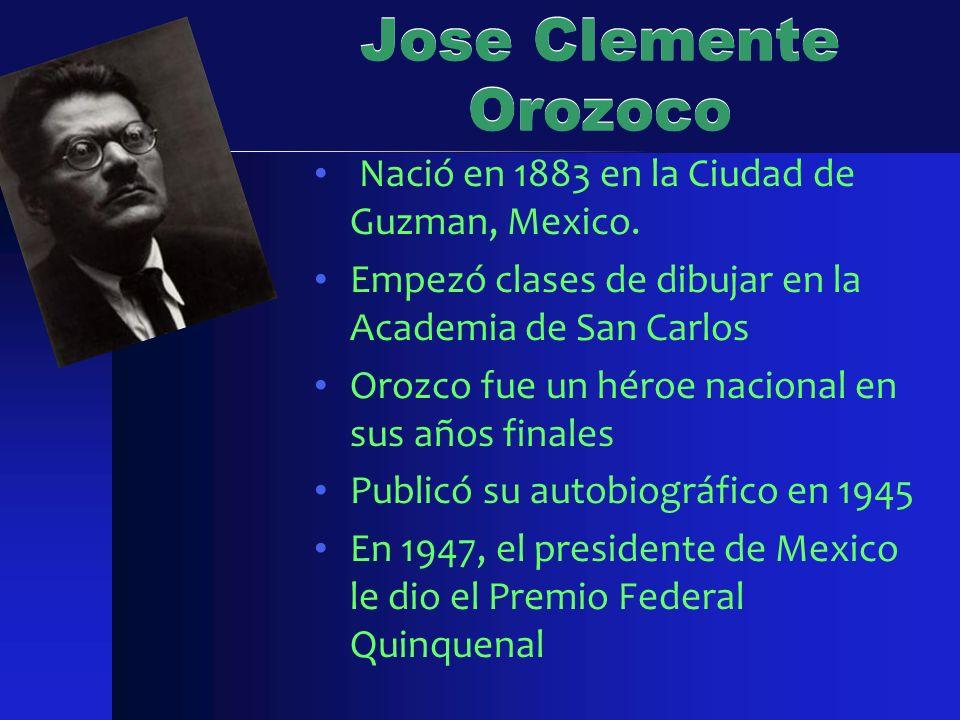 Jose Clemente Orozoco Nació en 1883 en la Ciudad de Guzman, Mexico.