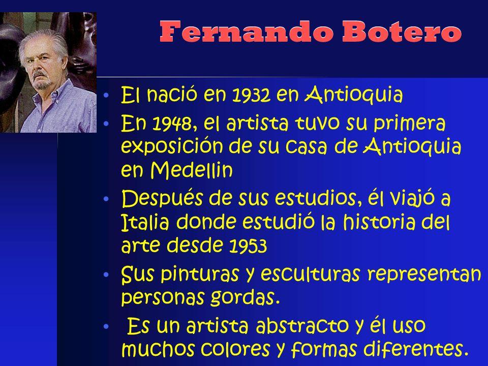 Fernando Botero El nació en 1932 en Antioquia