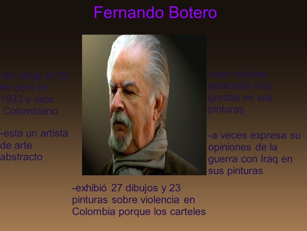 Fernando Botero -usa muchas personas muy gordas en sus pinturas