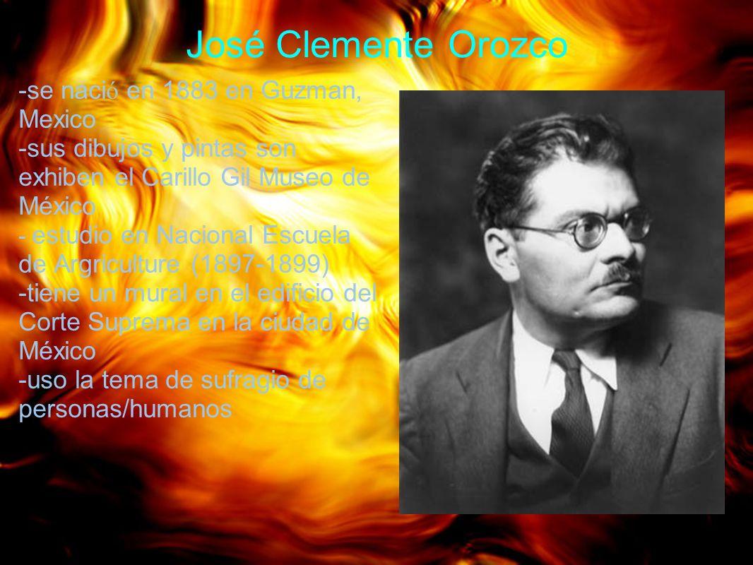 José Clemente Orozco -se nació en 1883 en Guzman, Mexico