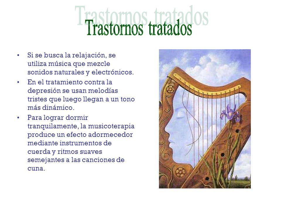 Trastornos tratadosSi se busca la relajación, se utiliza música que mezcle sonidos naturales y electrónicos.