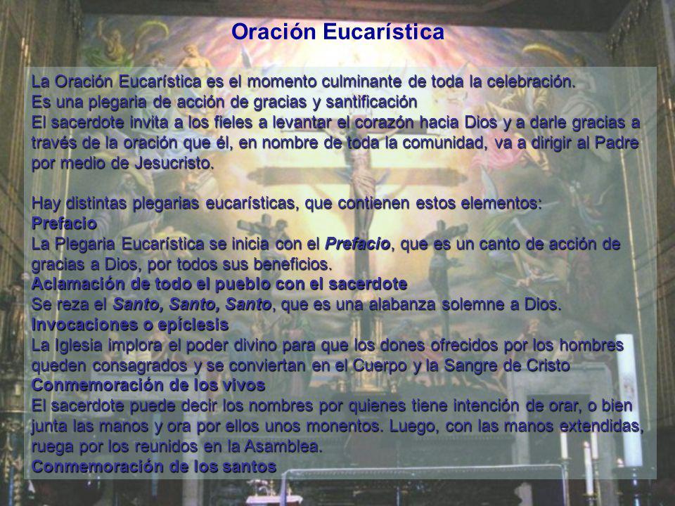 Oración Eucarística La Oración Eucarística es el momento culminante de toda la celebración. Es una plegaria de acción de gracias y santificación.