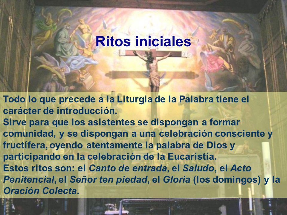 Ritos iniciales Todo lo que precede a la Liturgia de la Palabra tiene el carácter de introducción.