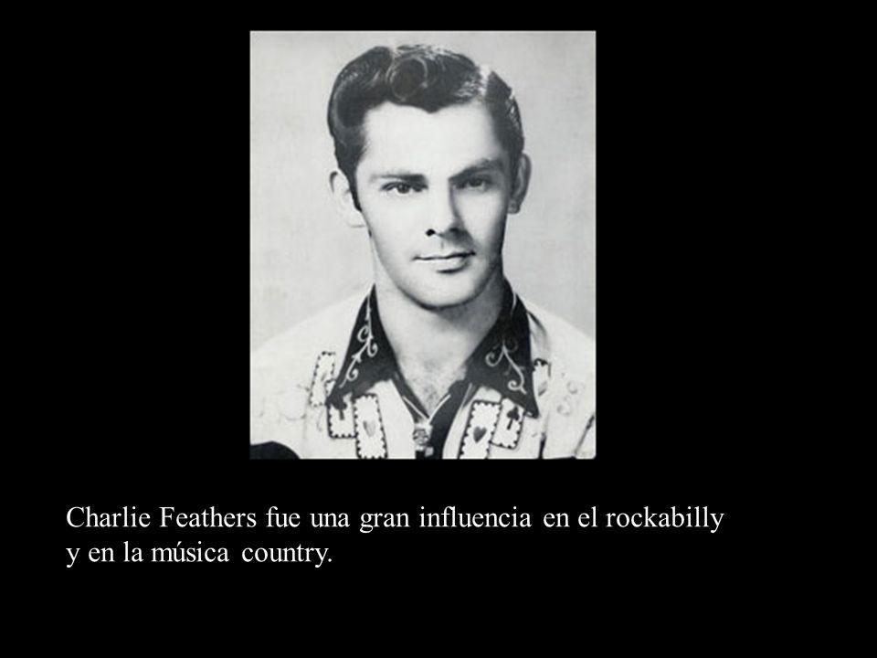 Charlie Feathers fue una gran influencia en el rockabilly y en la música country.