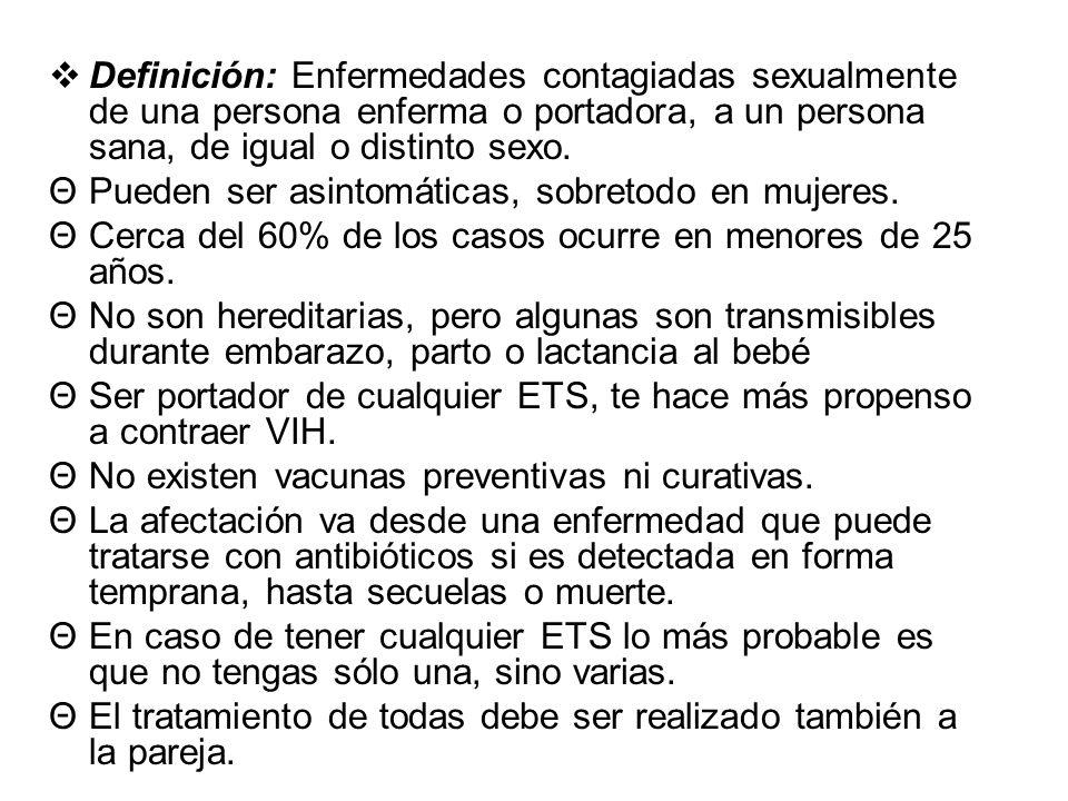 Definición: Enfermedades contagiadas sexualmente de una persona enferma o portadora, a un persona sana, de igual o distinto sexo.