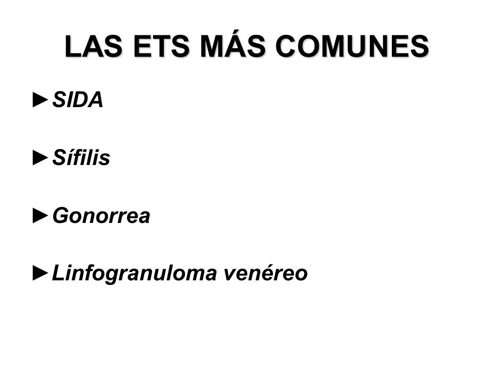 LAS ETS MÁS COMUNES SIDA Sífilis Gonorrea Linfogranuloma venéreo