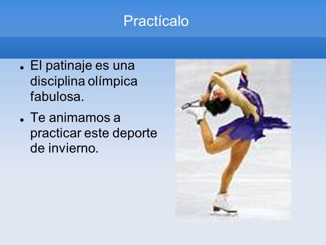Practícalo El patinaje es una disciplina olímpica fabulosa.