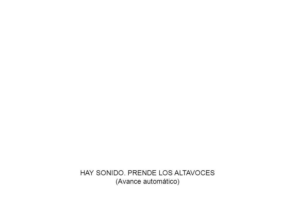 HAY SONIDO. PRENDE LOS ALTAVOCES
