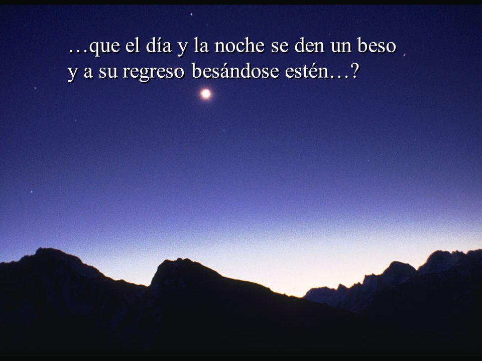 …que el día y la noche se den un beso