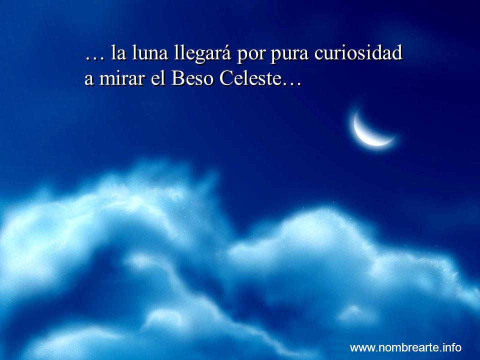 … la luna llegará por pura curiosidad a mirar el Beso Celeste…