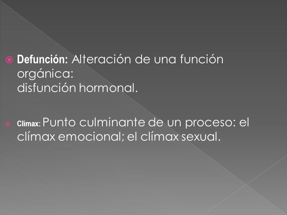 Defunción: Alteración de una función orgánica: disfunción hormonal.