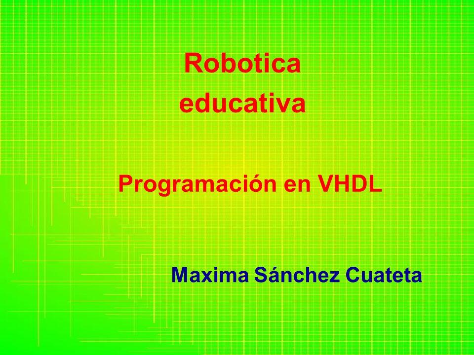 Robotica educativa Programación en VHDL Maxima Sánchez Cuateta