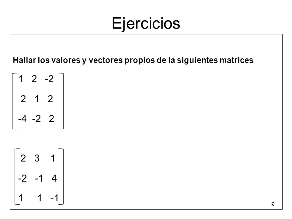 Ejercicios Hallar los valores y vectores propios de la siguientes matrices. 1 2 -2. 2 1 2.