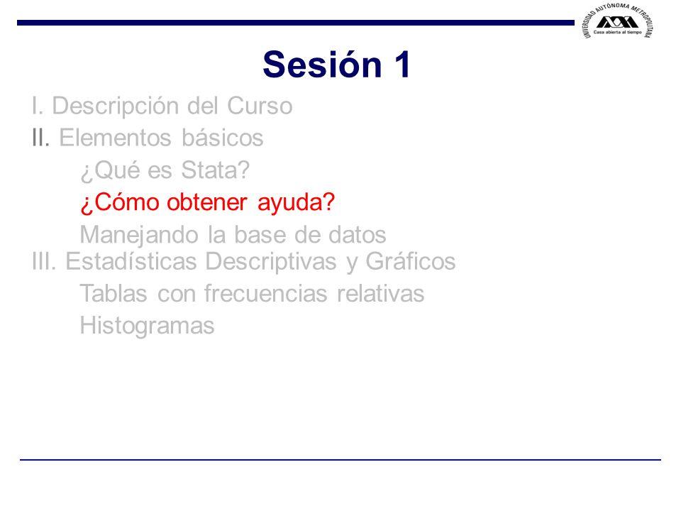 Sesión 1 I. Descripción del Curso II. Elementos básicos ¿Qué es Stata