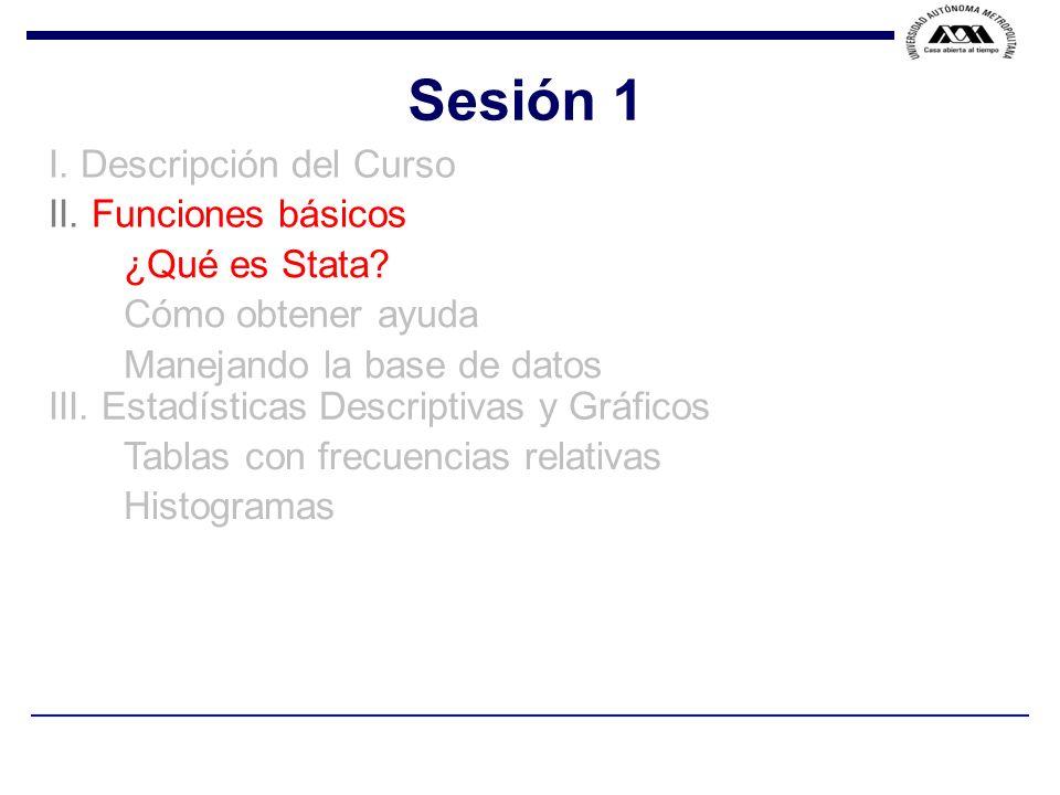 Sesión 1 I. Descripción del Curso II. Funciones básicos ¿Qué es Stata