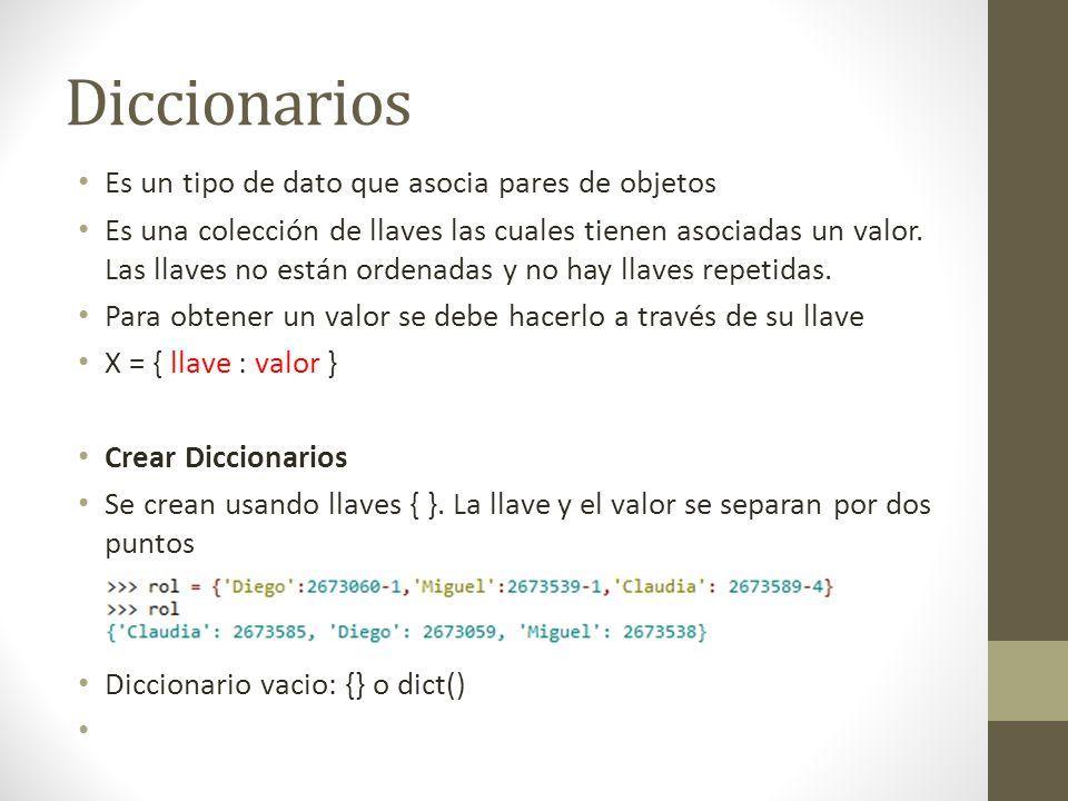 Diccionarios Es un tipo de dato que asocia pares de objetos