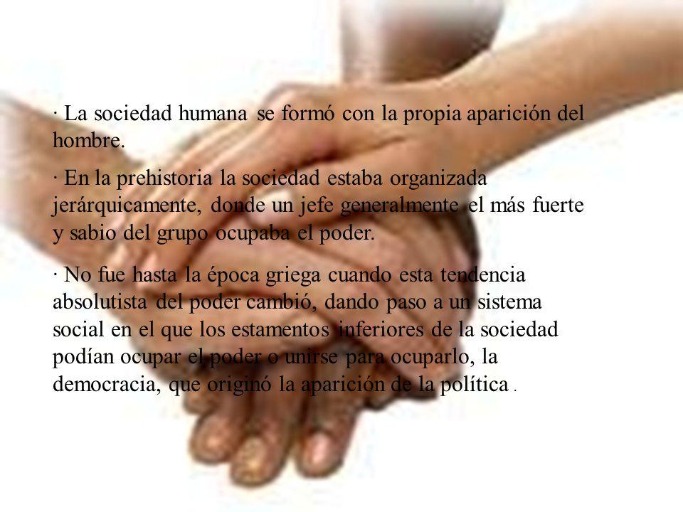 · La sociedad humana se formó con la propia aparición del hombre.
