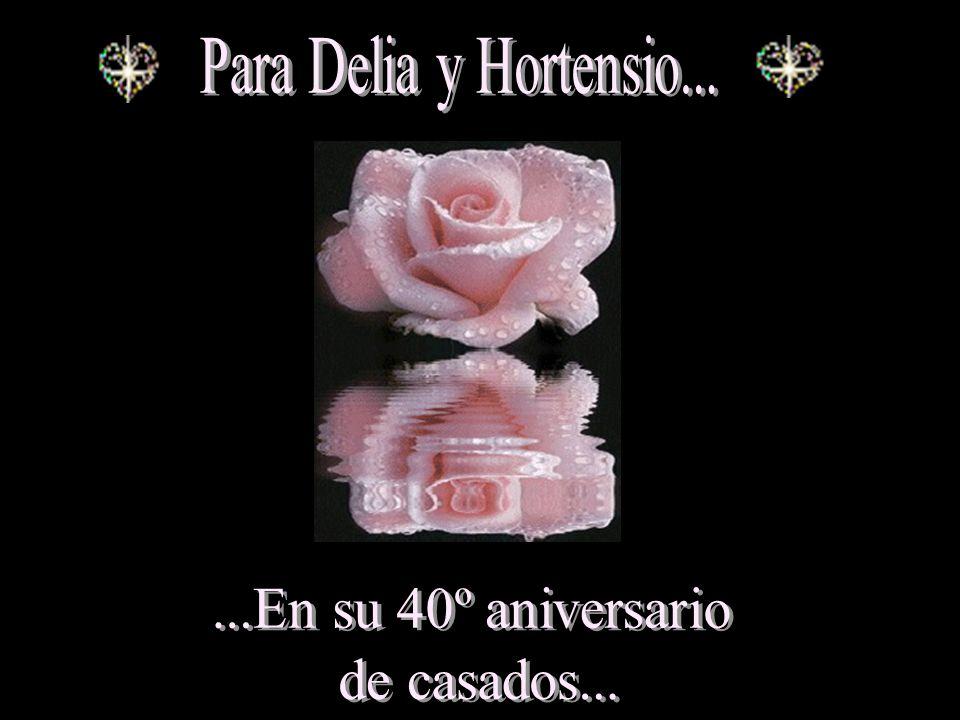 Para Delia y Hortensio... ...En su 40º aniversario de casados...