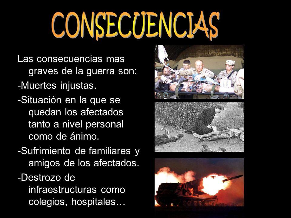 CONSECUENCIAS Las consecuencias mas graves de la guerra son: