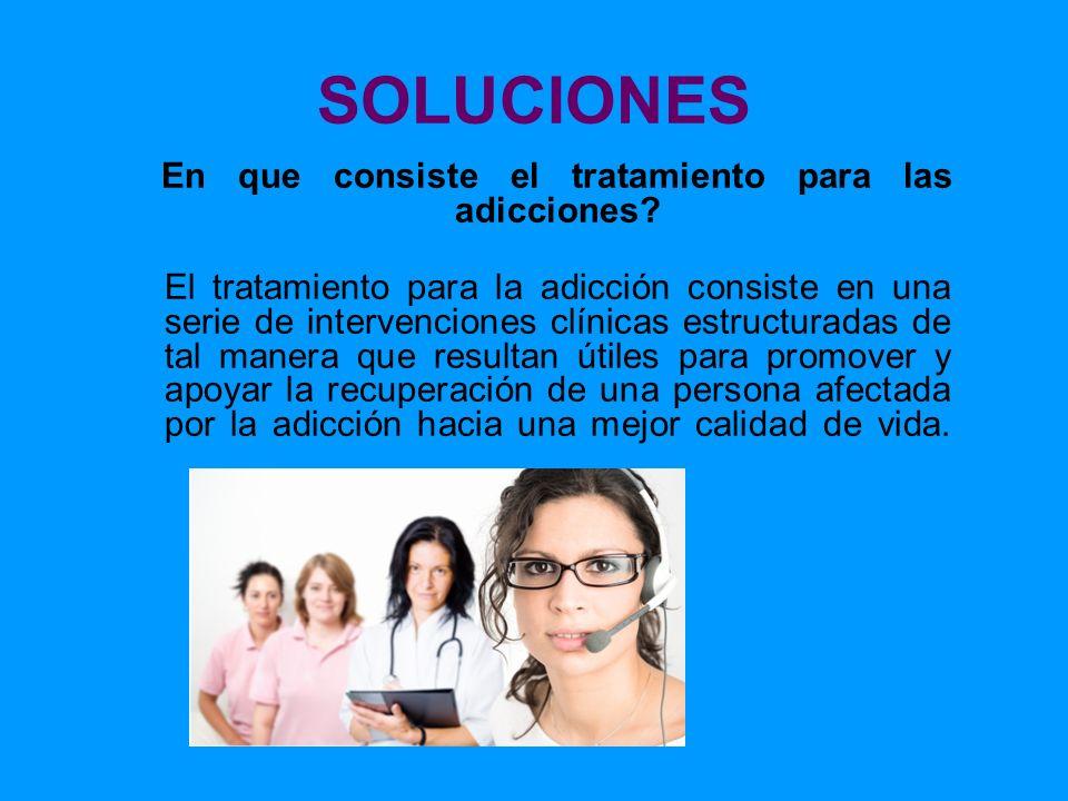 SOLUCIONES En que consiste el tratamiento para las adicciones