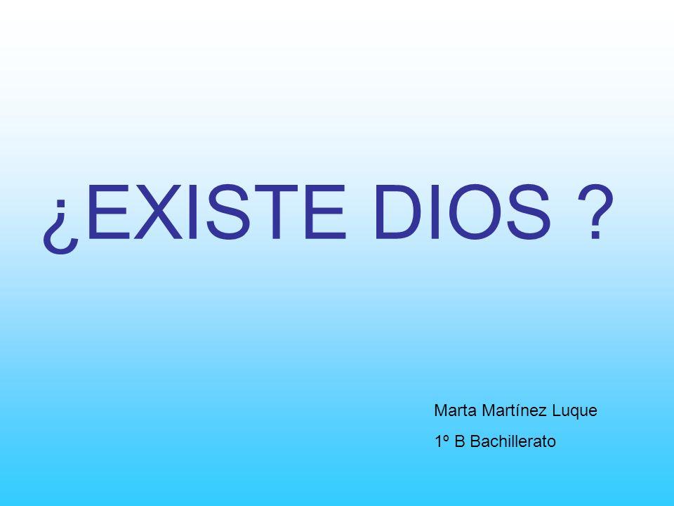¿EXISTE DIOS Marta Martínez Luque 1º B Bachillerato