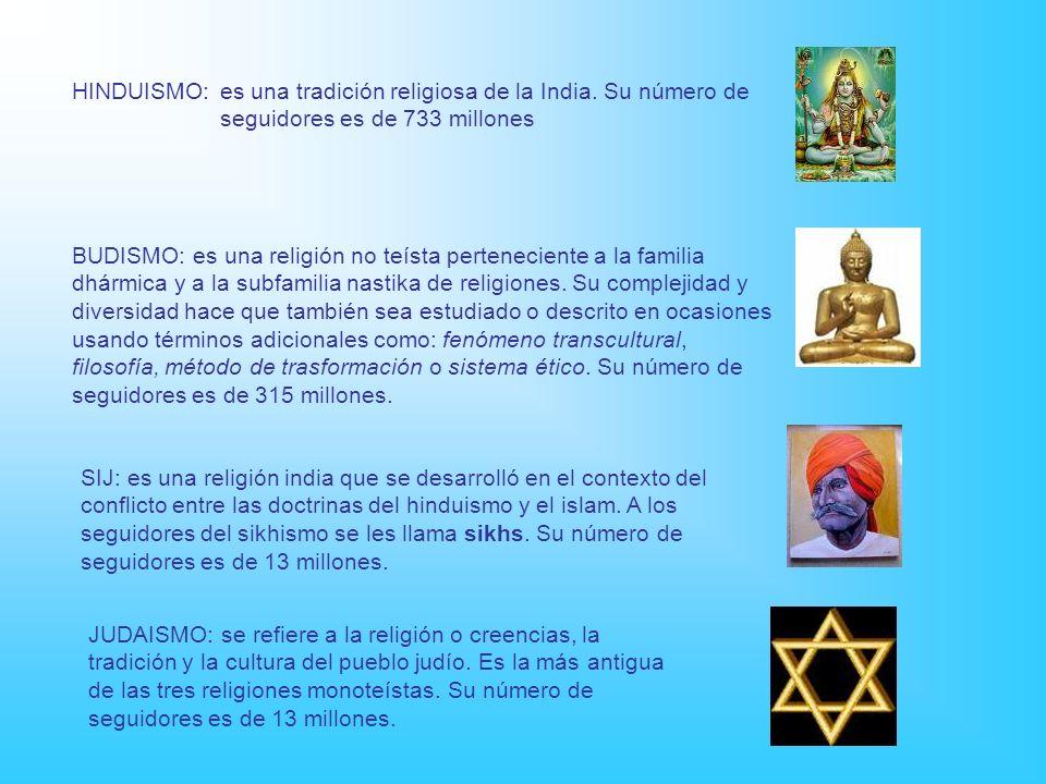 HINDUISMO: es una tradición religiosa de la India. Su número de seguidores es de 733 millones.