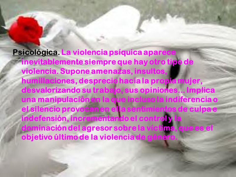 Psicológica.La violencia psíquica aparece inevitablemente siempre que hay otro tipo de violencia.
