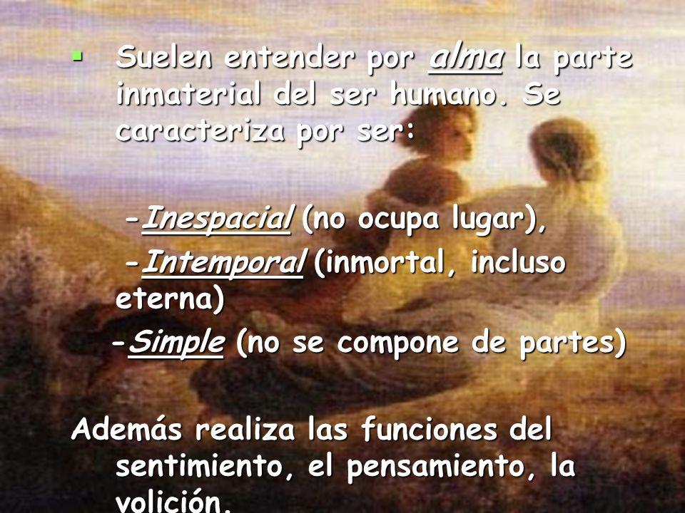 Suelen entender por alma la parte inmaterial del ser humano