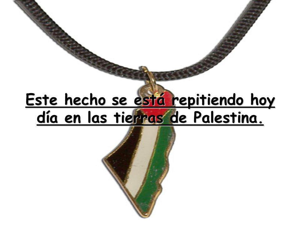 Este hecho se está repitiendo hoy día en las tierras de Palestina.