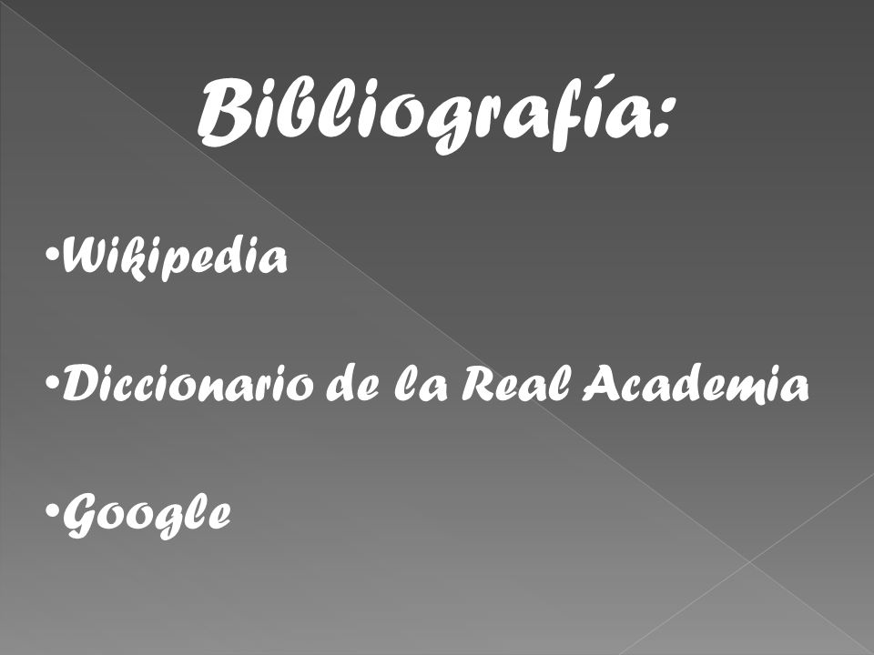 Bibliografía: Wikipedia Diccionario de la Real Academia Google