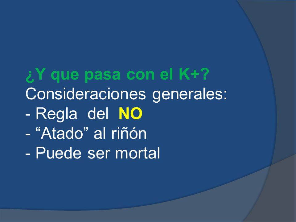 ¿Y que pasa con el K+. Consideraciones generales: - Regla del NO.