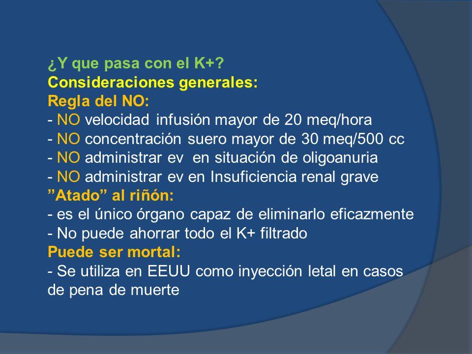 ¿Y que pasa con el K+ Consideraciones generales: Regla del NO: - NO velocidad infusión mayor de 20 meq/hora.