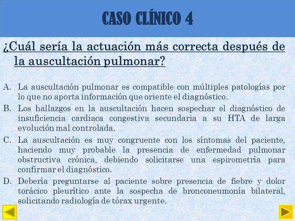 CASO CLÍNICO 4 ¿Cuál sería la actuación más correcta después de la auscultación pulmonar