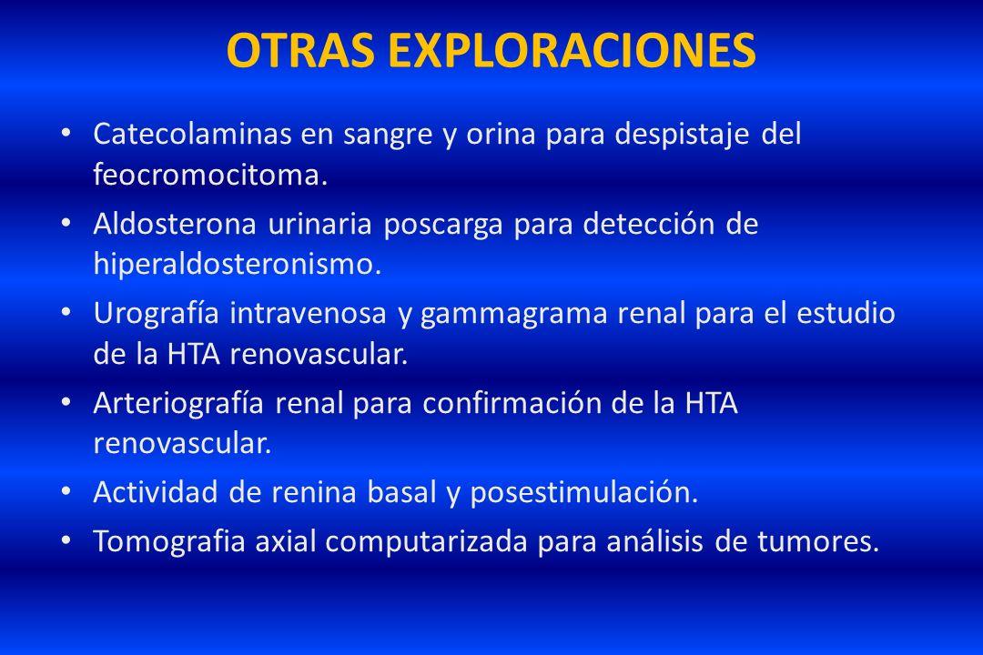 OTRAS EXPLORACIONES Catecolaminas en sangre y orina para despistaje del feocromocitoma.