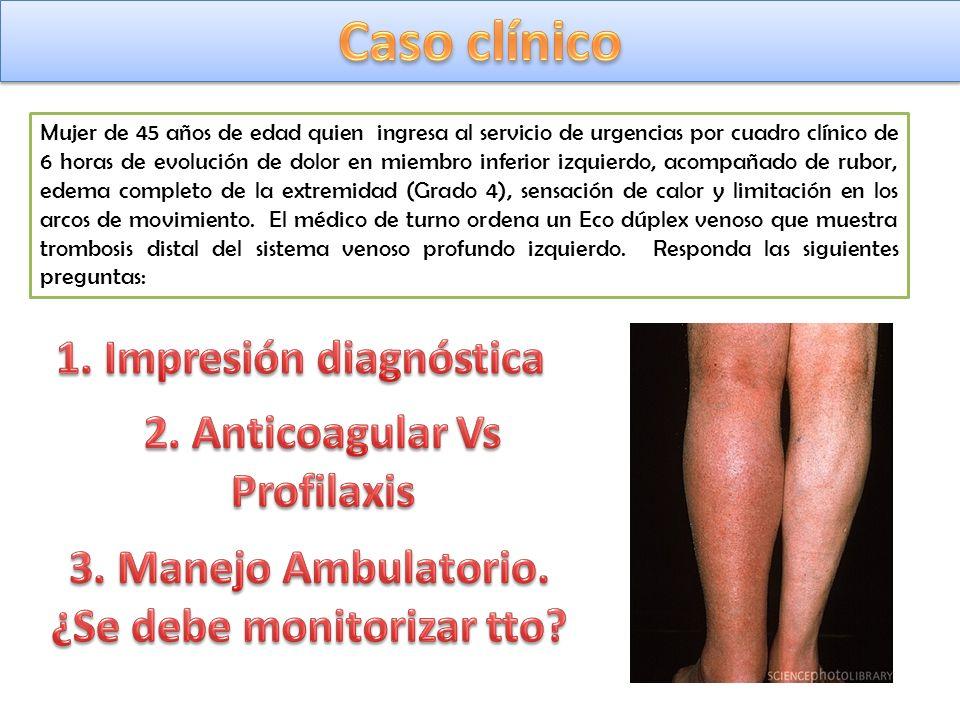 Caso clínico 1. Impresión diagnóstica 2. Anticoagular Vs Profilaxis