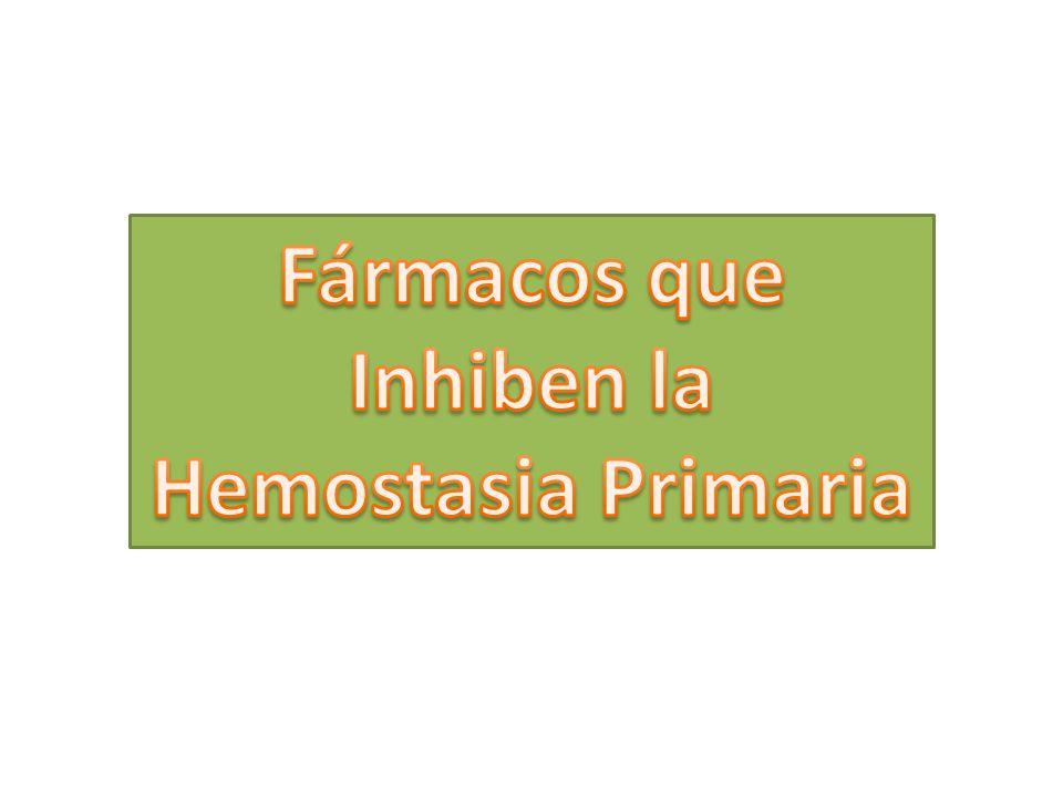 Fármacos que Inhiben la Hemostasia Primaria