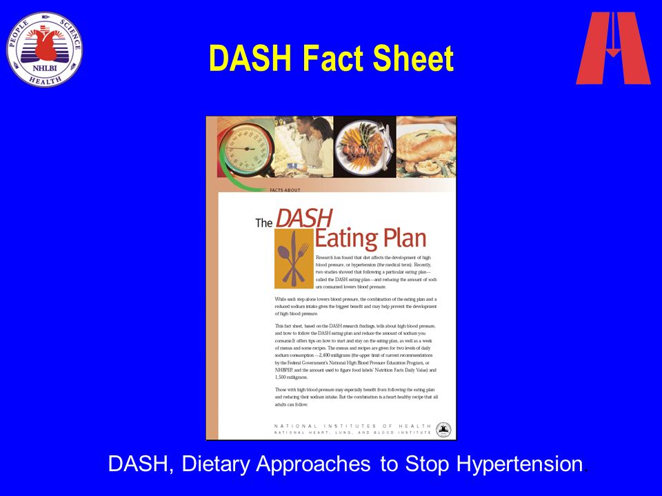 DASH Fact Sheet DASH, Dietary Approaches to Stop Hypertension.